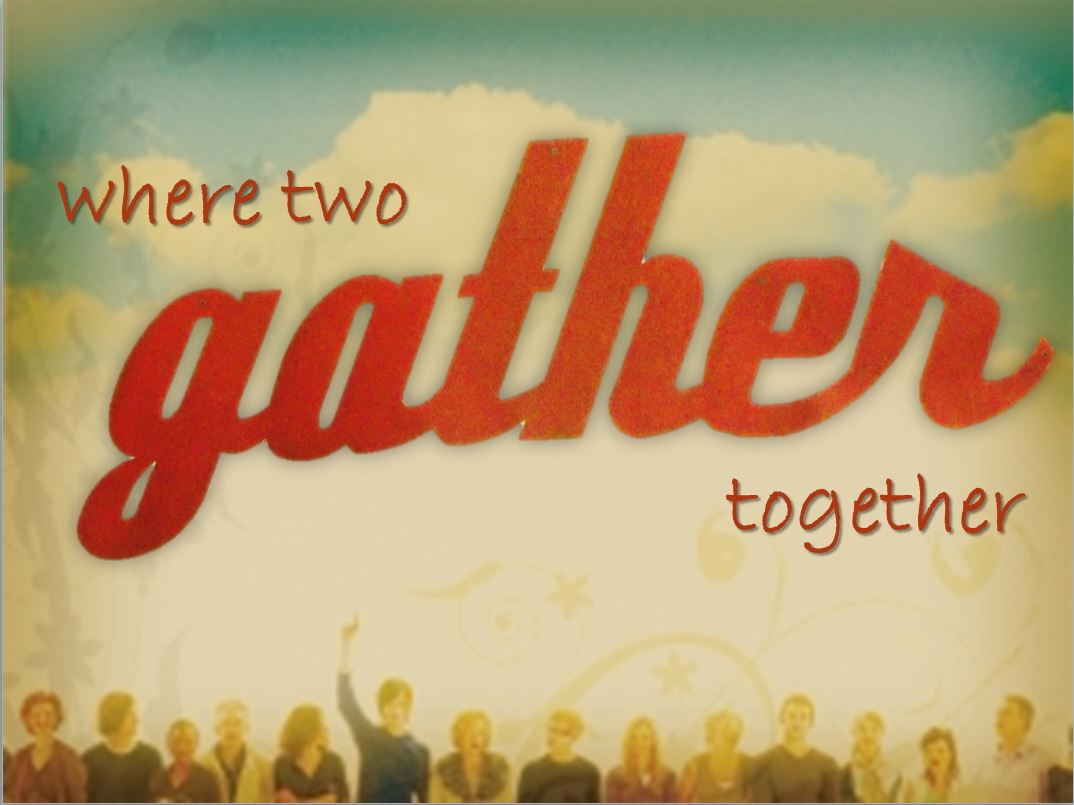 Where Two Gather Together