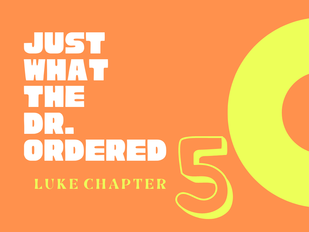 Just What The Dr. Ordered – Luke 5