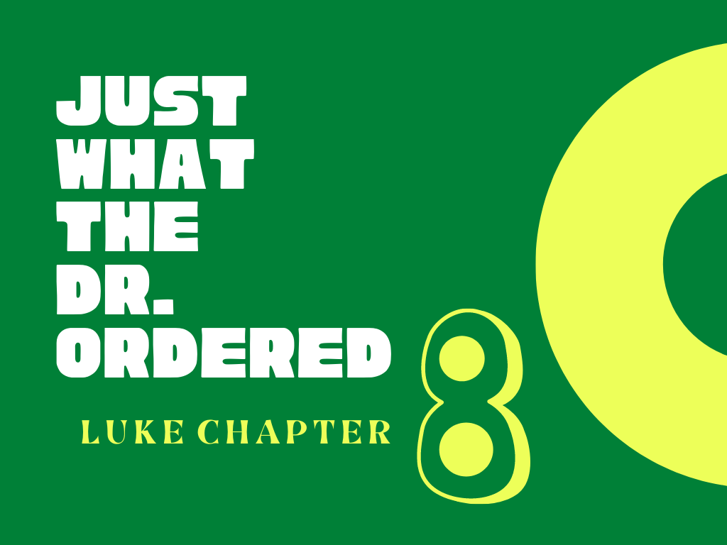 Just What The Dr. Ordered – Luke 8
